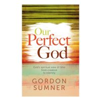 Our Perfect God by Gordon Sumner