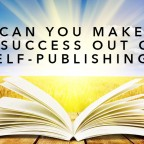 Can you make a success out of self-publishing